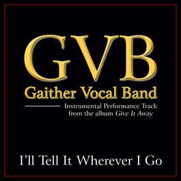 I'll Tell It Wherever I Go 2011 Gaither Vocal Band