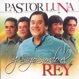 Y Sigo Siendo el Rey 2003 Pastor Luna