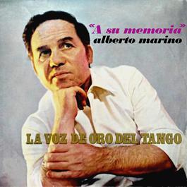 A Su Memoria - La Voz de Oro del Tango 2011 Alberto Marino