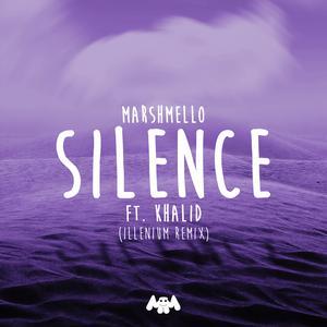 Silence (Illenium Remix) 2017 Marshmello; Khalid; ILLENIUM