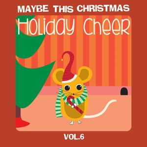 Maybe This Christmas Vol 6: Holiday Cheer 2017 Various Artists