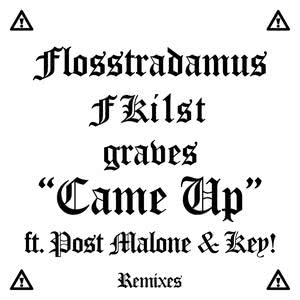 Came Up (Remixes) 2017 Flosstradamus; FKi1st; Graves; Post Malone