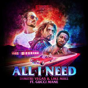 All I Need 2018 Dimitri Vegas & Like Mike; Gucci Mane