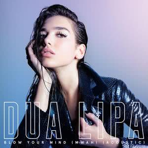 Blow Your Mind (Mwah) [Acoustic] 2016 Dua Lipa