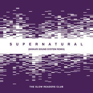 Supernatural (Shikari Sound System Remix) 2018 The Slow Readers Club