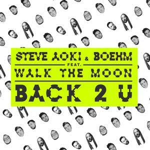 Back 2 U 2016 Steve Aoki; Boehm; Walk The Moon