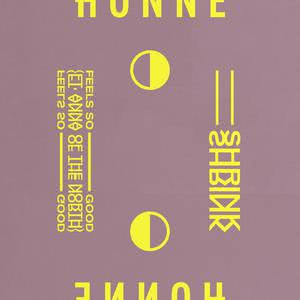 Feels So Good ◑ / Shrink ◐ 2018 Honne