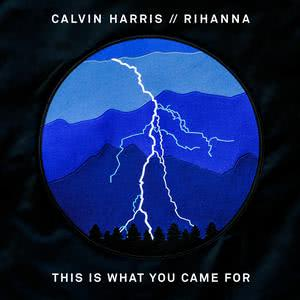 This Is What You Came For 2016 Calvin Harris; Rihanna