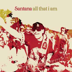 All That I Am 2005 Santana