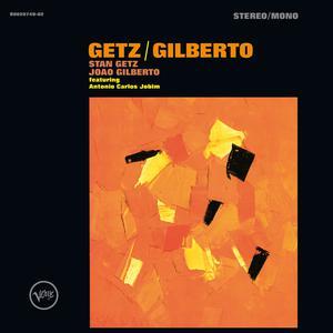 Getz/Gilberto 2014 Stan Getz; João Gilberto