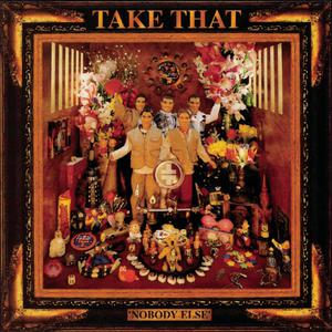 อัลบั้ม Nobody Else - Everything Changes - Take That & Party