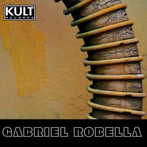 Kult Records Presents: Gabriel Robella (Unmixed & Extended) 2008 Gabriel Robella
