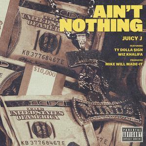 Ain't Nothing 2017 Juicy J; Wiz Khalifa; Ty Dolla $ign
