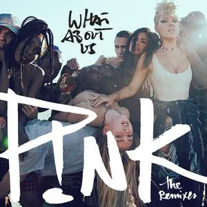 What About Us (The Remixes) 2017 P!nk