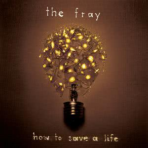 How To Save A Life 2005 The Fray
