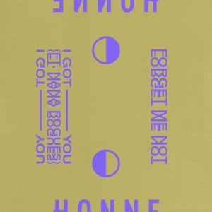 I Got You ◑ / Forget Me Not ◐ 2018 Honne