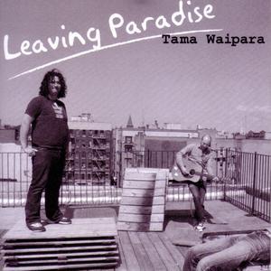 Leaving Paradise 2007 Tama Waipara