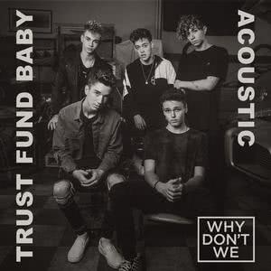 Trust Fund Baby (Acoustic) 2018 Why Don't We