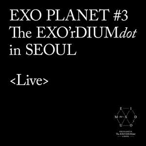 EXO PLANET #3 -The EXO'rDIUM[dot]- Live Album 2017 EXO