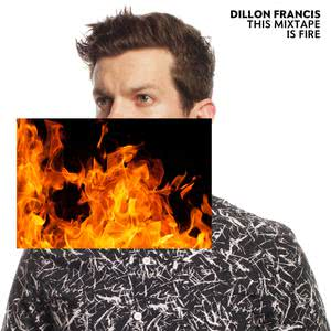 This Mixtape is Fire. 2015 Dillon Francis