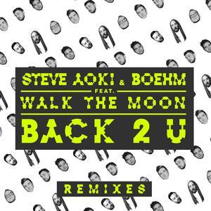 Back 2 U (Remixes) 2016 Steve Aoki; Boehm; Walk The Moon