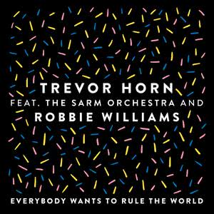 Everybody Wants to Rule the World (feat. The Sarm Orchestra and Robbie Williams) [Edit] 2018 Trevor Horn; Robbie Williams