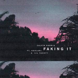 Faking It (Radio Edit) 2017 Calvin Harris; Kehlani; Lil Yachty