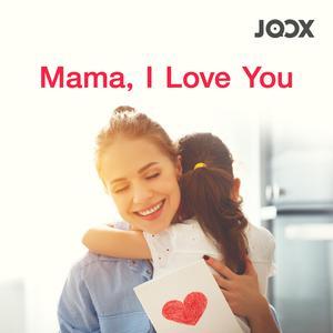 Mama, I Love You