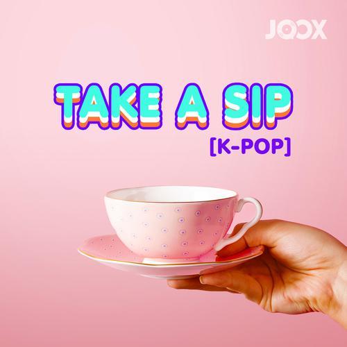 ฟังเพลงต่อเนื่อง Take a Sip [K-POP]