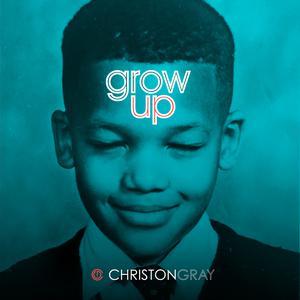 Album Grow Up from Christon Gray