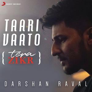 Listen to Taari Vaato (Tera Zikr) song with lyrics from Darshan Raval