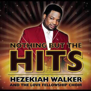 Album Nothing But The Hits: Hezekiah Walker & The Love Fellowship Crusade Choir from Hezekiah Walker & The Love Fellowship Crusade Choir