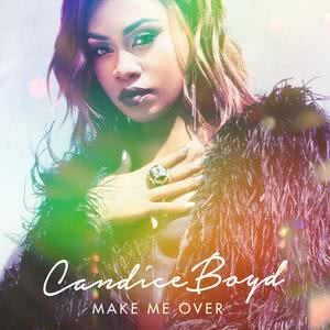 Listen to Make Me Over song with lyrics from Candice Boyd