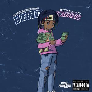 Listen to Dead Friends song with lyrics from Rich The Kid