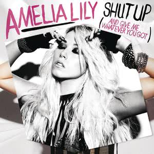 Album Shut Up (And Give Me Whatever You Got) from Amelia Lily