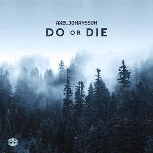 Listen to Do Or Die song with lyrics from Axel Johansson