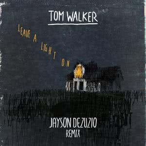 Listen to Leave a Light On (Jayson DeZuzio Remix) song with lyrics from Tom Walker