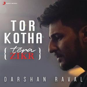 Album Tor Kotha (Tera Zikr) from Darshan Raval