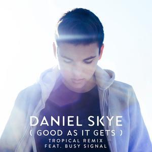 Album Good As It Gets (Tropical Remix) from Daniel Skye