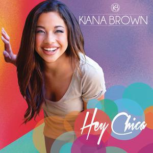 Album Hey Chica from Kiana Brown
