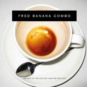 Album The Best of the Old Shit and the New Shit from Fred Banana Combo