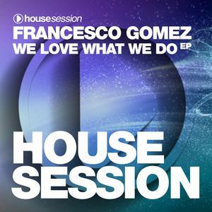 Album We Love What We Do EP from Francesco Gomez