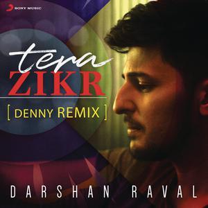 Album Tera Zikr (Denny Remix) from Darshan Raval