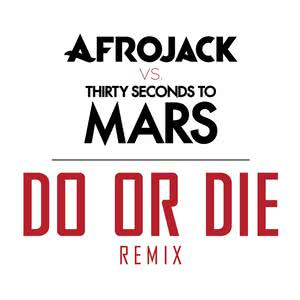 Listen to Do Or Die (Afrojack vs. THIRTY SECONDS TO MARS Remix) song with lyrics from Afrojack
