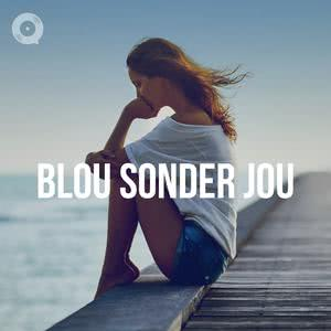 Updated Playlists Blou Sonder Jou