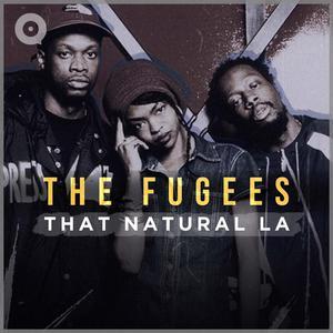 The Fugees: That Natural La