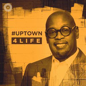 #Uptown4Life