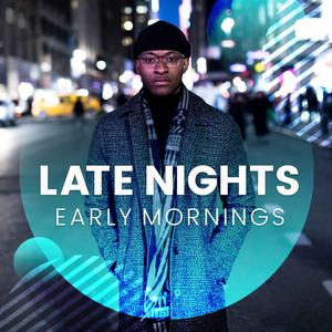 Late Nights, Early Mornings