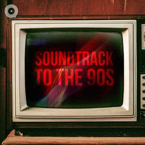 Soundtrack to The 90s