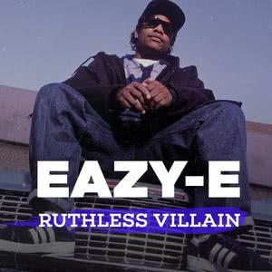 Eazy-E: Ruthless Villain